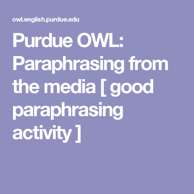 Purdue Owl Paraphrasing From The Media Good Activity Writing Lab School Application Activities