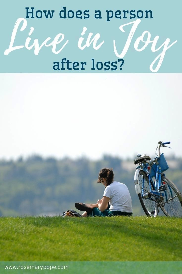 to live with Joy After Loss  Rosemary Pope Are you finding joy after the loss of a loved one Read to find out how Ive found the pure joy of the Lord from the inside out W...