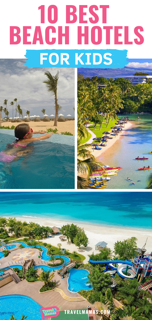 10 Best Beach Hotels For Kids By Family Travel Experts Best Island Vacation Kids Vacation Hotels For Kids