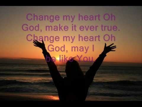 Change My Heart Oh God With Lyrics Inspirational Songs Praise And Worship Music Praise Music