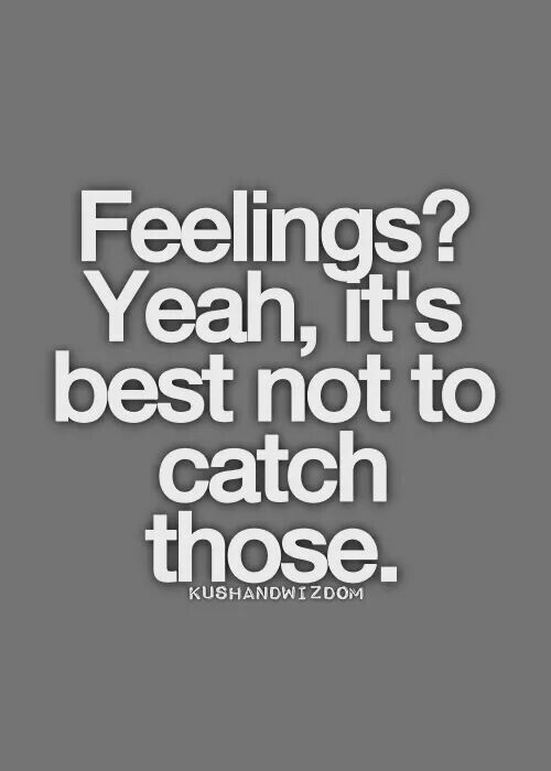 Dont Catch Em Words Of Wisdom Feelings Quotes Real