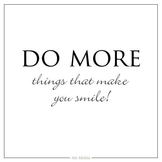 Quotes That Make You Smile Delectable Do More Things That Make You Smile  Quote Ms Moem  Quotes