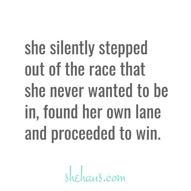 she silently stepped out of the race that she never wanted to be in, found her own land and proceeded to win | #girlbossquote #girlboss #quote