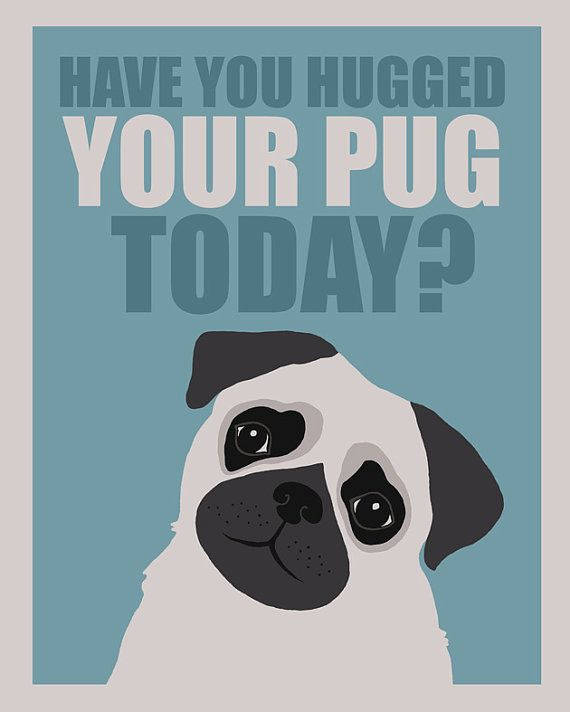 Have You Hugged Your Pug Today By Gayana On Etsy 15 00 Pugs