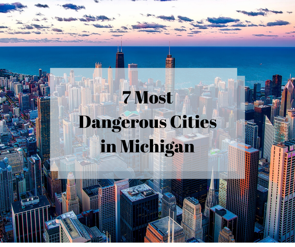 7 Most Dangerous Cities In Michigan City State Of Michigan Michigan City