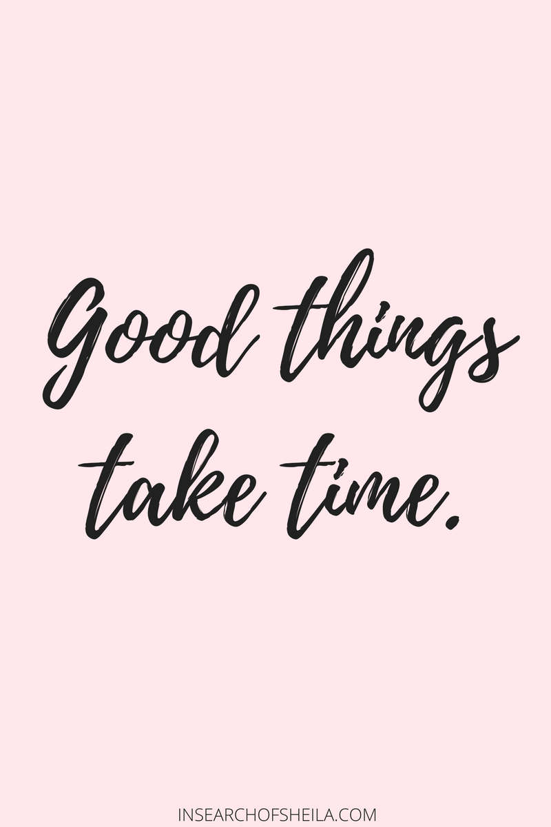 Good Things Take Time Quote For More Inspirational Quotes Head To