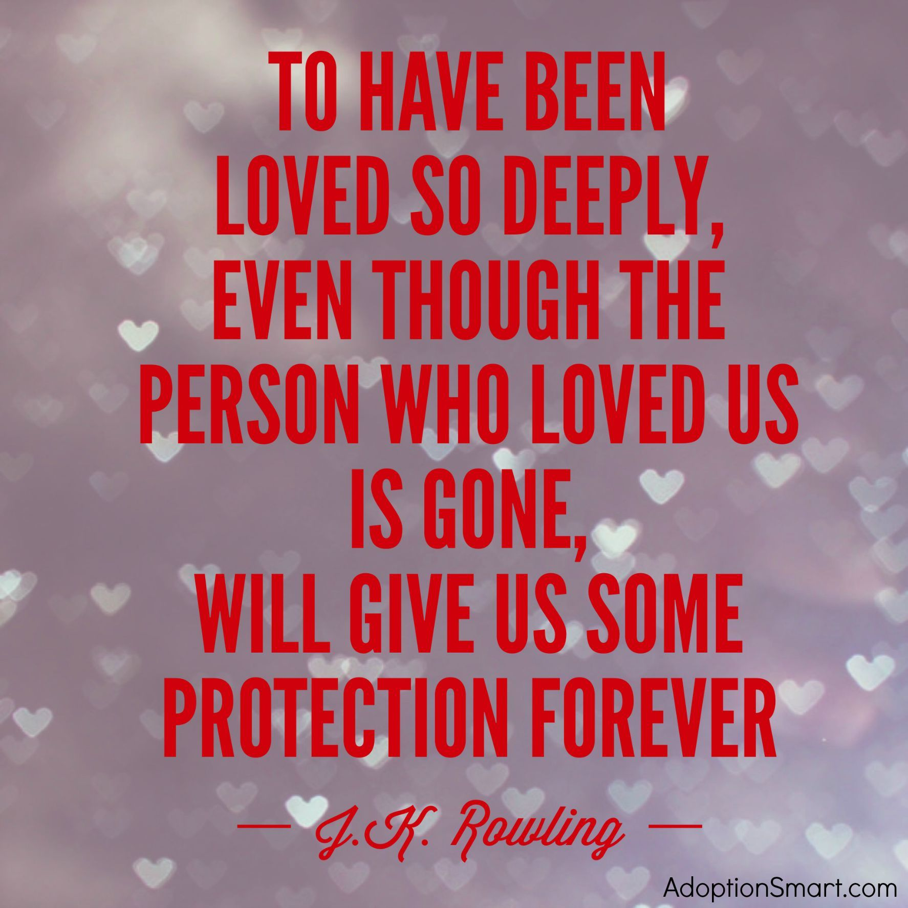 Adoption Quotes To Have Been Loved So Deeply Even Though The Person Who Loved Us