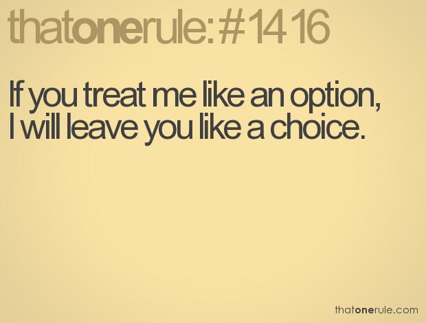 Se você me trata como uma opção, eu te deixo como uma escolha.
