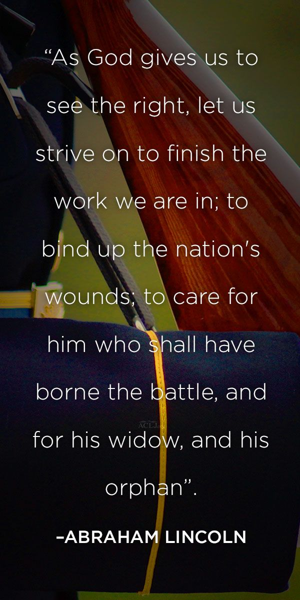 """""""Care for him who shall have borne the battle, and for his widow, and his orphan""""."""