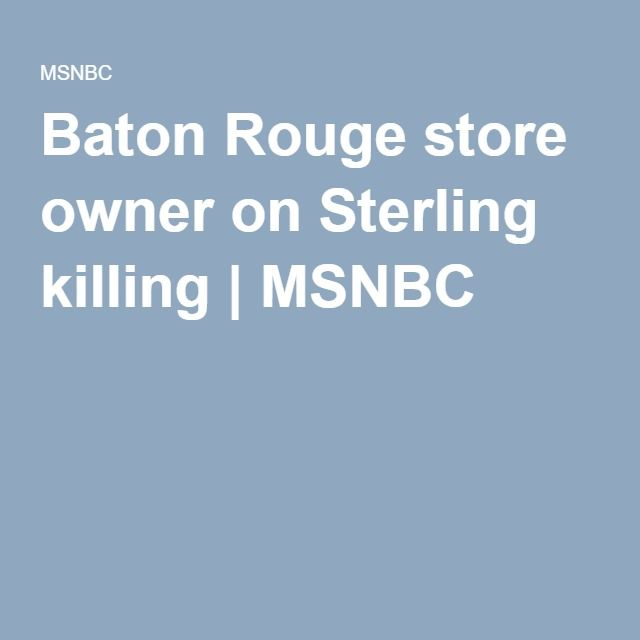 Baton Rouge store owner on Sterling killing | MSNBC