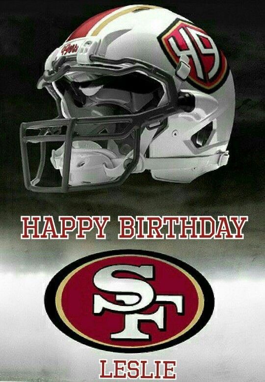 Happy Birthday Leslie 49ers With Images 49ers Happy Birthday