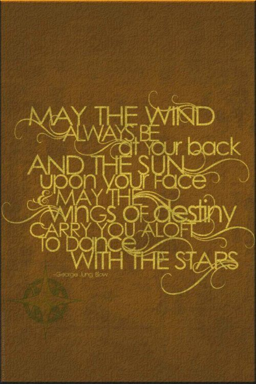 May The Wind Always Be At Your Back And The Sun Upon Your Face May