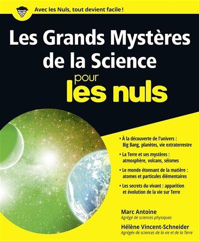 Les Grands Mysteres De La Science Pour Les Nuls Marc Antoine Al Traite De Vulgarisation Qui Rend Les Sciences Accessibles A T Books To Read Science Ebook