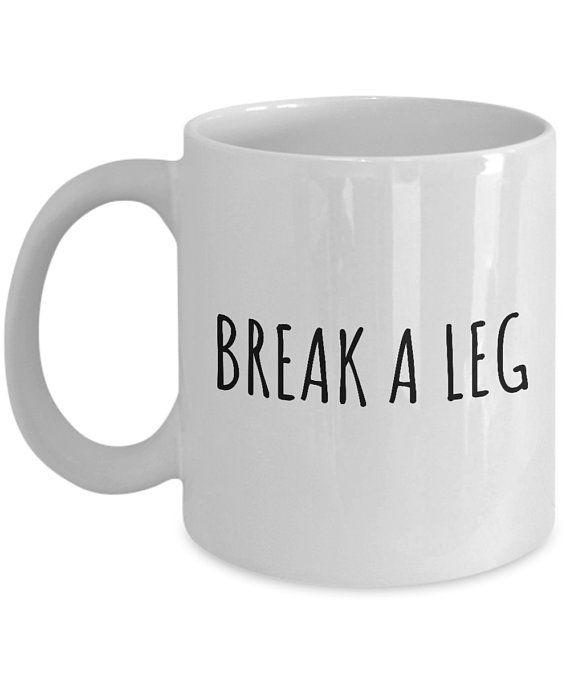 Funny Acting Mug - Thespian Gift Idea - Theater Geeks - Actor, Actress - Break A Leg