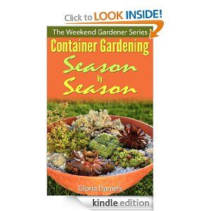 Container Gardening Season by Season (The Weekend Gardener Series): Gloria Daniels: Amazon.com: Kindle Store