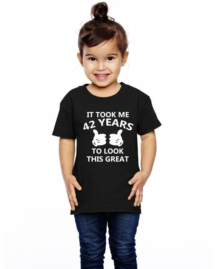 it took me 42 to look this great Toddler T-shirt