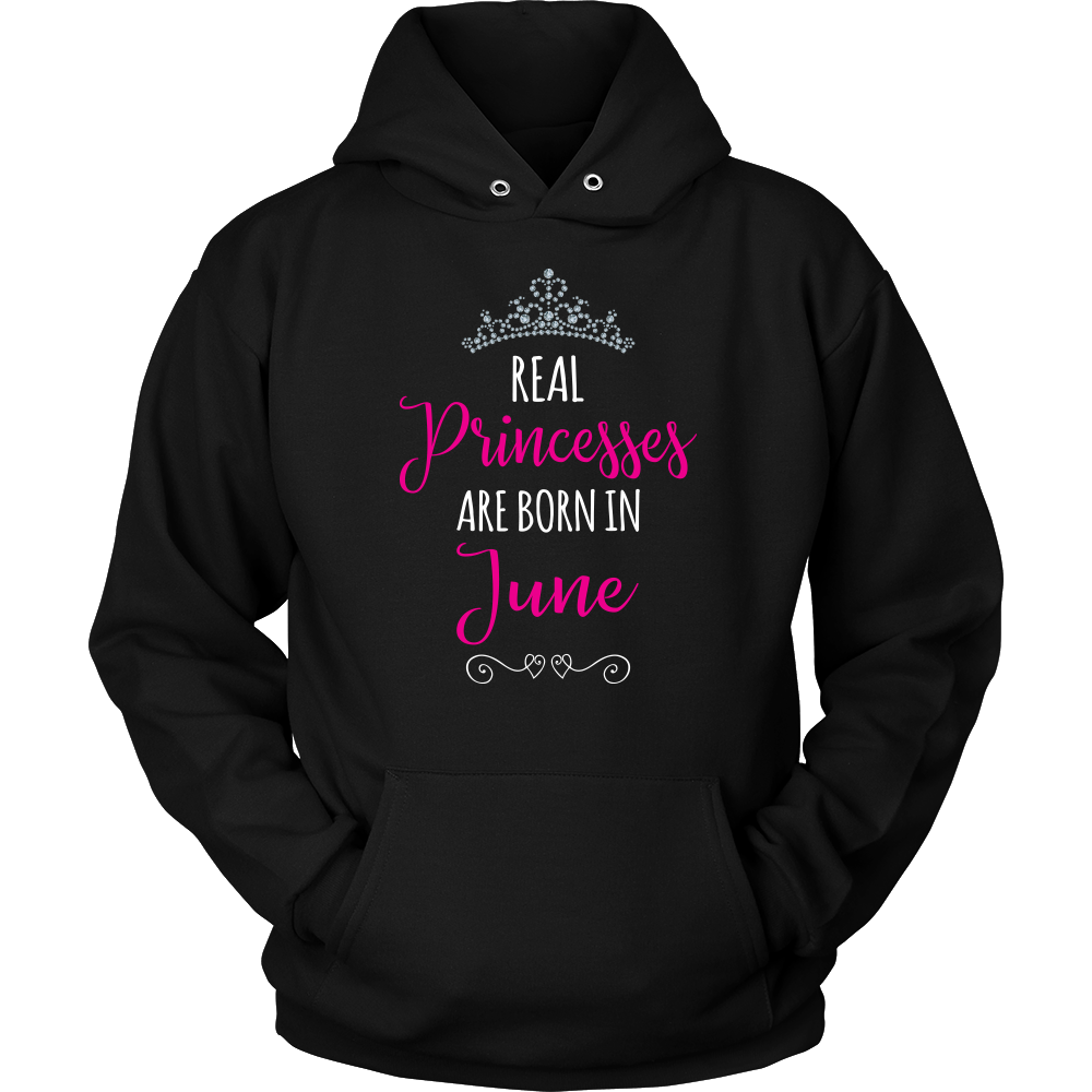 REAL PRINCESSES are BORN in JUNE Unisex Hoodie