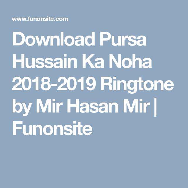 Download Pursa Hussain Ka Noha 2018-2019 Ringtone by Mir