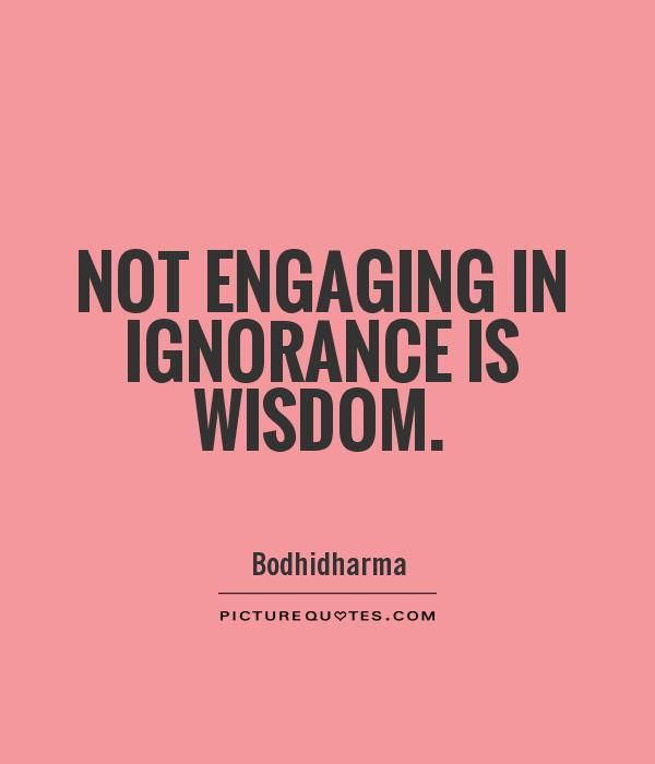 Not Engaging In Ignorance Is Wisdom Quote 1 Yourvibration Pix Being Ignored Quotes Ignorant People Quotes Wise Quotes About Life