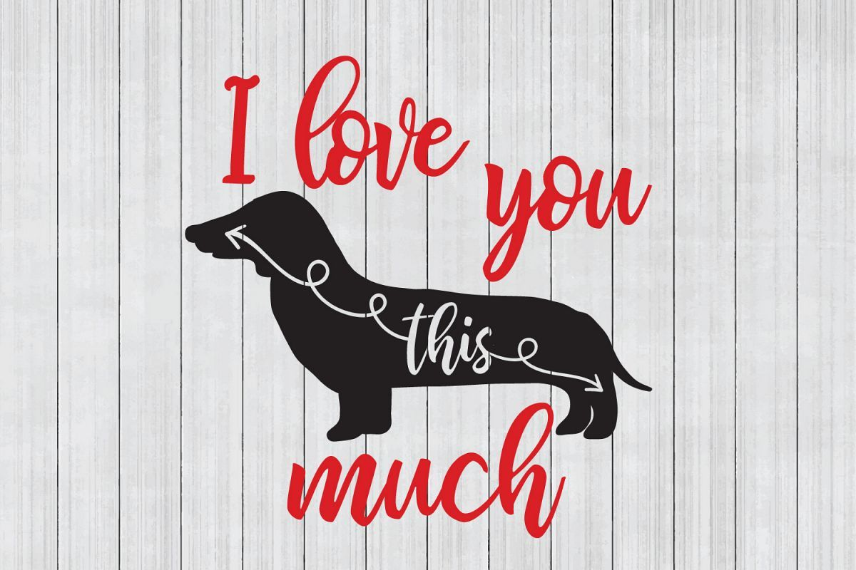 Download Dog SVG, Dachshund SVG, I love You This Much, Cuttable ...