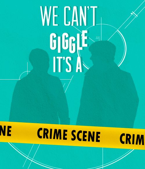 We can't giggle. It's a crime scene.