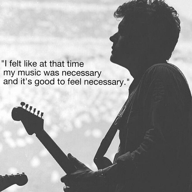 I Felt Like At That Time My Music Was Necessary And It S Good To Feel Necessary John Mayer Rock Star Quote John Mayer My Music
