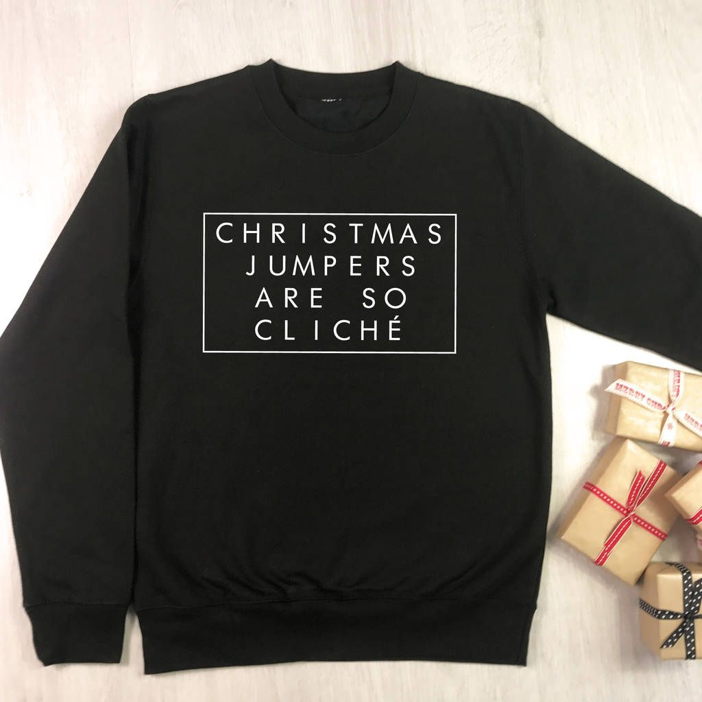 Christmas Jumpers Are So Cliche Sweatshirt Christmas Jumpers Custom Shirts Sweatshirts