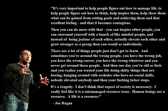 A Few Joe Rogan Quotes To Help You Get Introspective About Life Caveman Circus Joe Rogan Quotes Good Life Quotes Inspirational Quotes
