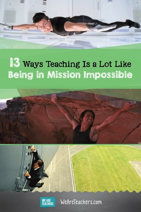 13 Ways Teaching Is a Lot Like Being in Mission Impossible 13 Ways Teaching Is a Lot Like Being in