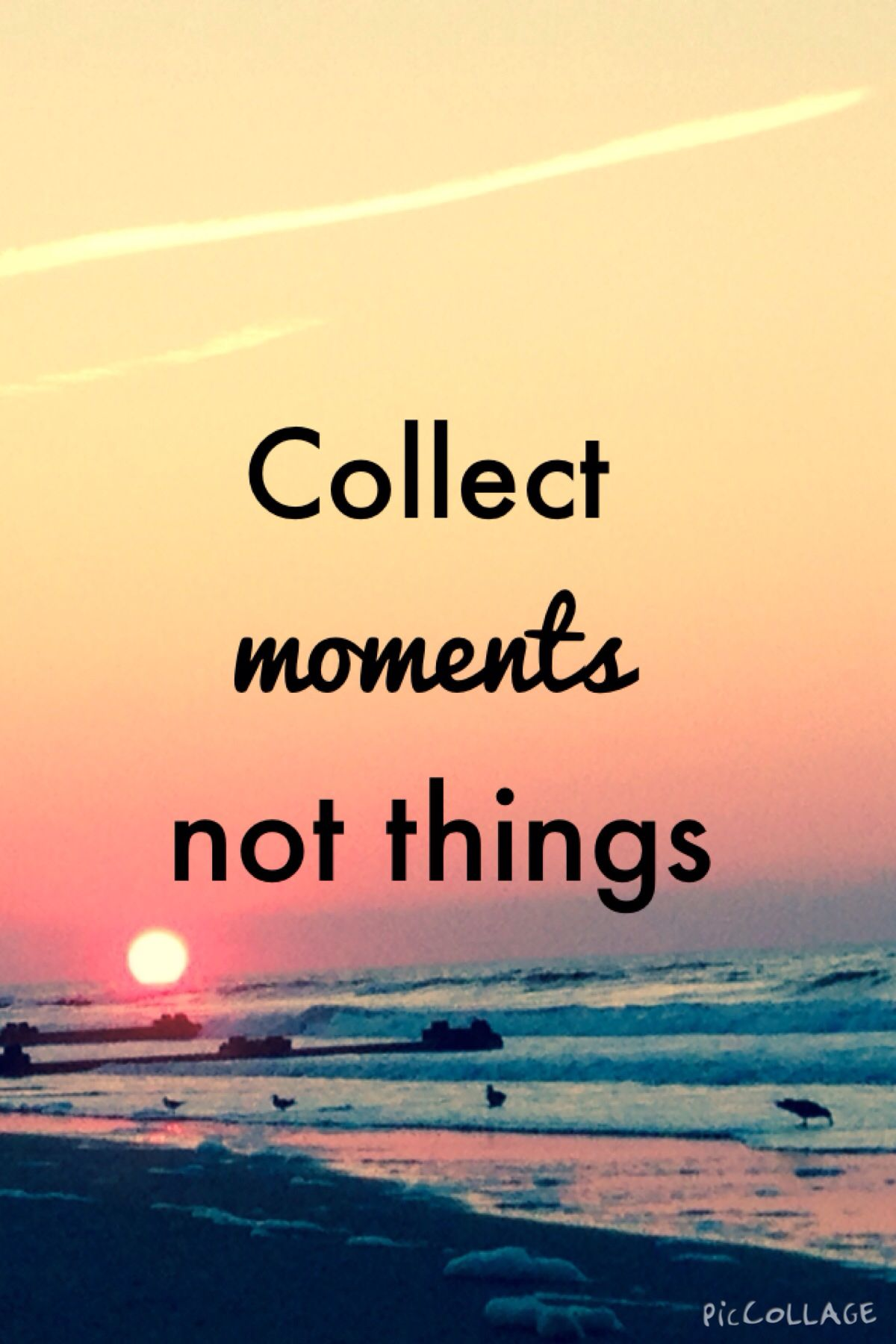Collect Moments Not Things Quotes Quotes In This Moment Sayings
