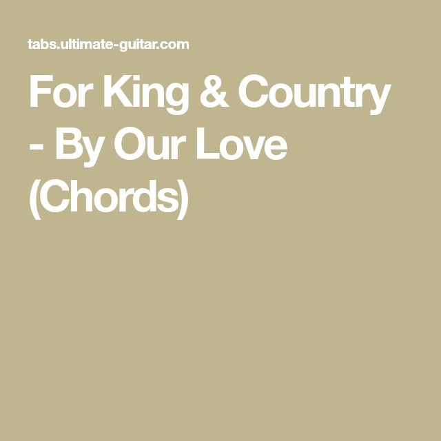 For King Country By Our Love Chords King And Country King Country