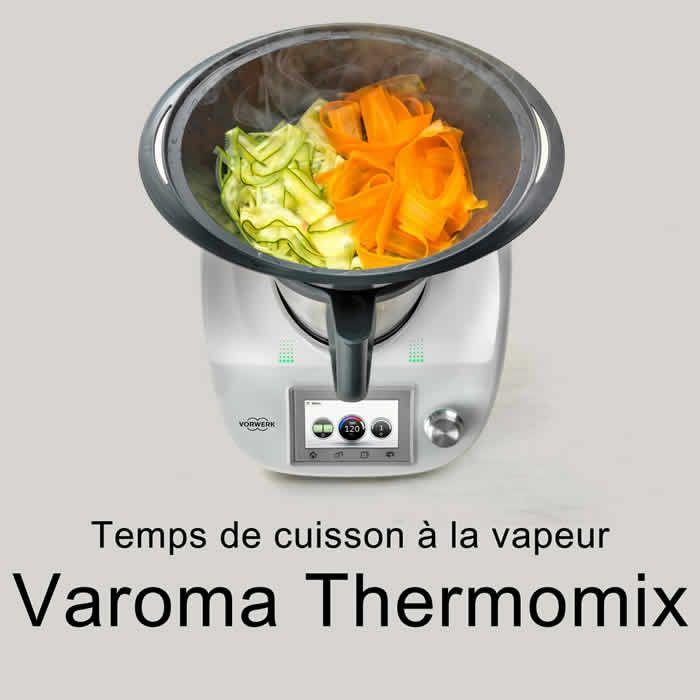 Temps de cuisson vapeur varoma thermomix pour vos plats - Cuisiner tous les jours avec thermomix ...