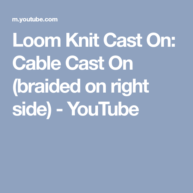 Loom Knit Cast On Cable Cast On Braided On Right Side Youtube