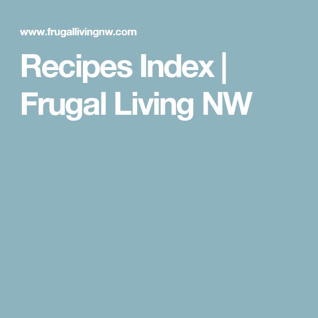 Recipes Index | Frugal Living NW