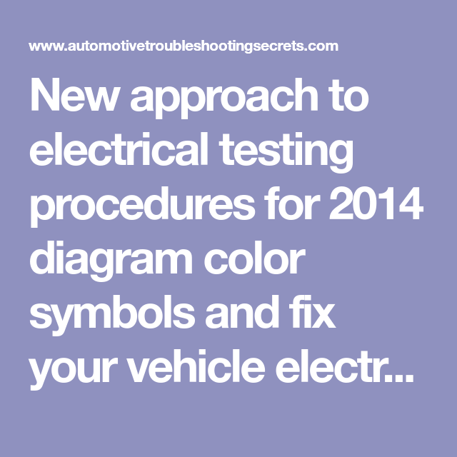 New Approach To Electrical Testing Procedures For 2014 Diagram Color Symbols And Fix Your Vehicle Electrical Problems Electrical Problems Electricity Procedure