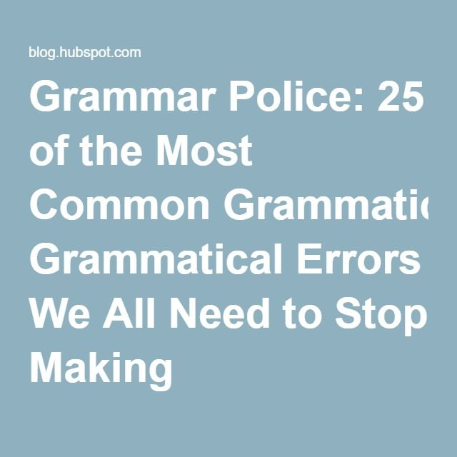 Grammar Police: 25 of the Most Common Grammatical Errors We All Need to Stop Making