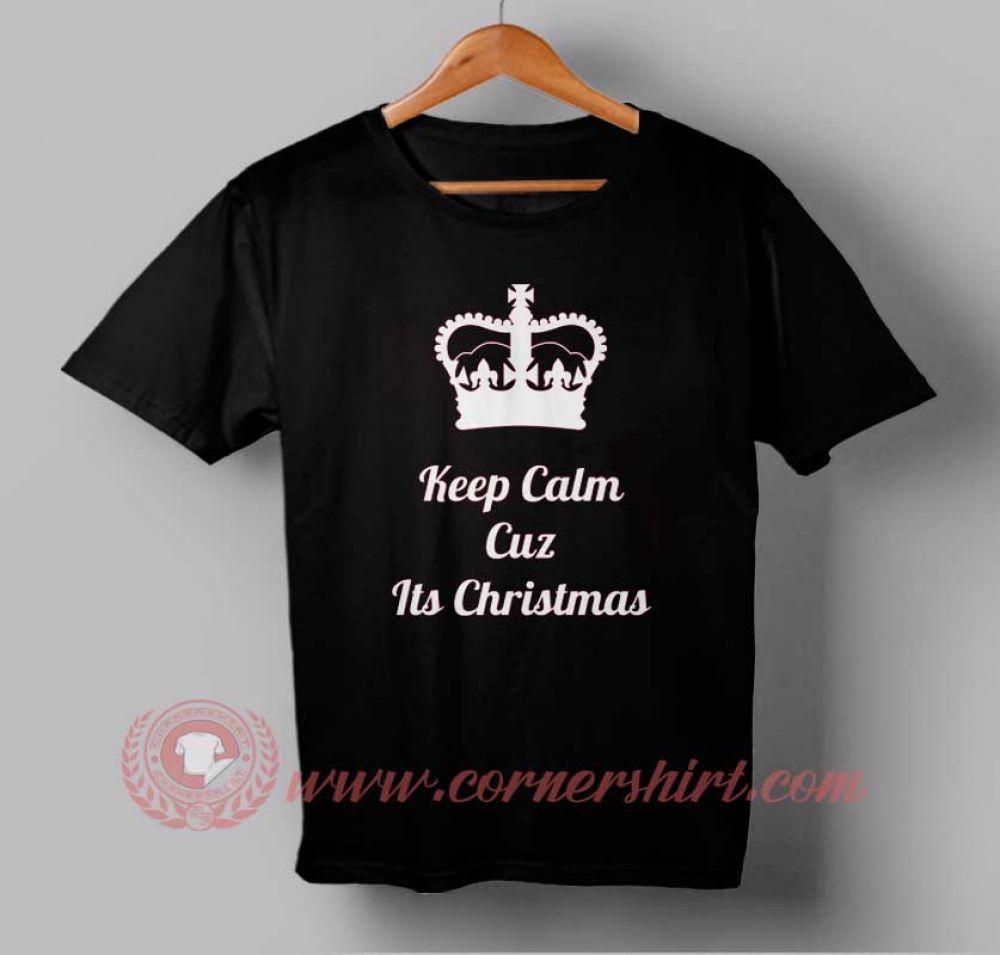 Keep Calm Cuzz Its Christmas Custom Design T Shirts Custom T Shirt