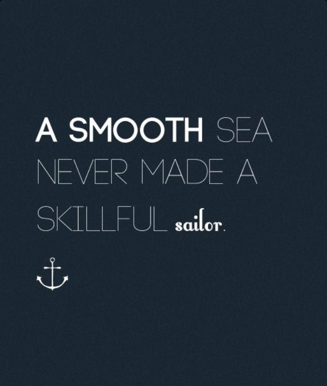 A smooth sea never made a good sailor | Inspiration | Quotes