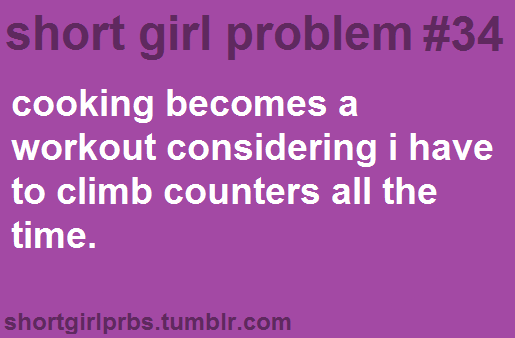 Haha Yes Very True Cooking High Intensity Obstacle Course Short Girl Problems Funny Quotes Just For Laughs