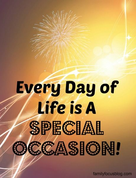 Every day of life is a special occasion. #gratitude