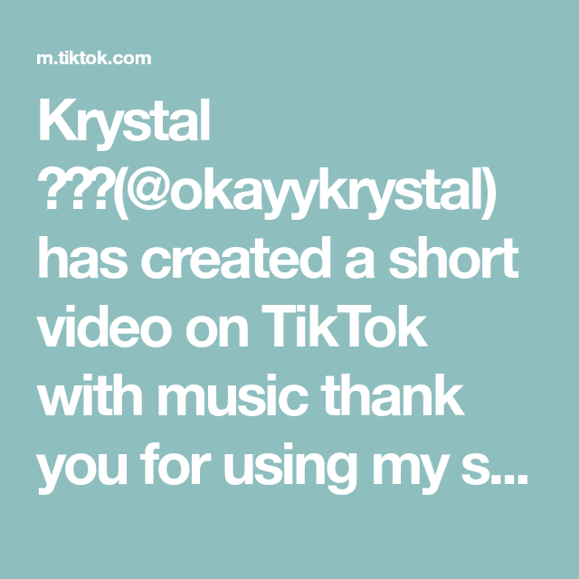 Krystal Okayykrystal Has Created A Short Video On Tiktok With Music Thank You For Using My Sound Krystal You Used Me Love You