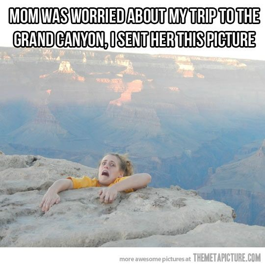 daughter troll (Grand Canyon)  my mother would have killed me.