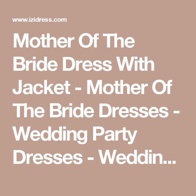 Mother Of The Bride Dress With Jacket - Mother Of The Bride Dresses - Wedding Party Dresses - Wedding Apparel at IZIDRESS.com