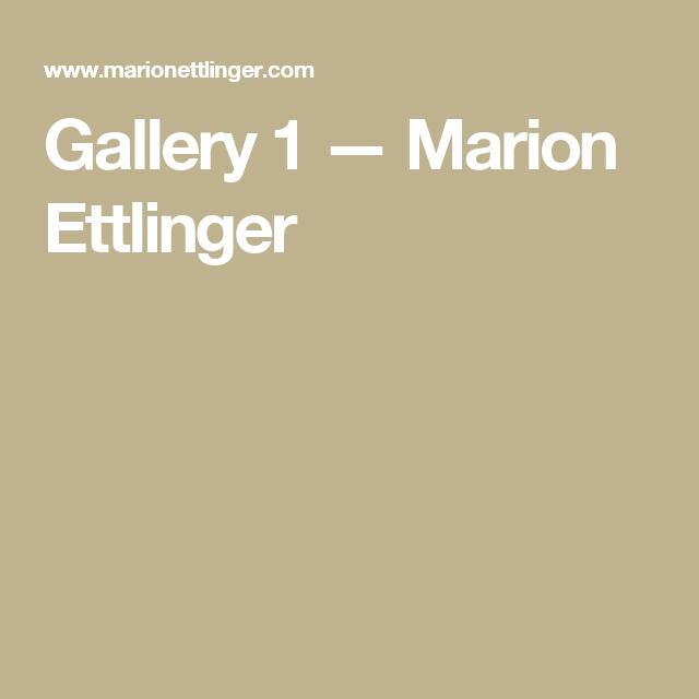 Gallery 1 — Marion Ettlinger