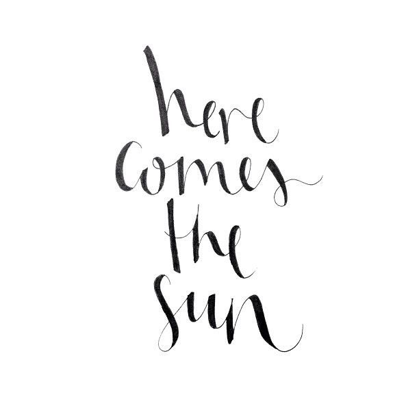 here comes the sun. . .