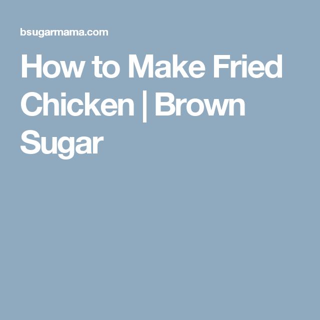 How to Make Fried Chicken | Brown Sugar