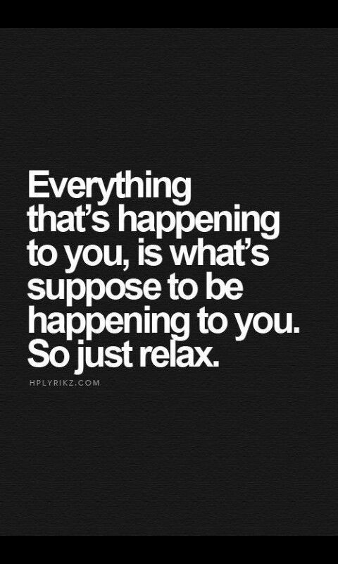 Just relax.