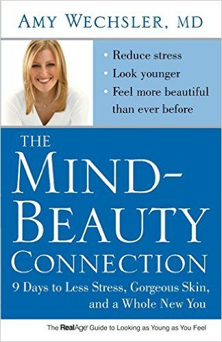 The Mind Beauty Connection 9 Days To Less Stress Gorgeous Skin And A Whole New You Dr Amy Wechsler 9 Gorgeous Skin Skin Correcting How To Feel Beautiful