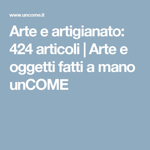 Arte e artigianato: 424 articoli | Arte e oggetti fatti a mano unCOME