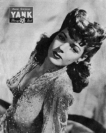"""Anne Gwynne was the number 1 pinup girl for 2 years in the  """"YANK"""" magazine and in the top 5 with Dorothy Lamour, Ann Sheridan , Maureen O'Hara and Alexis Smith.   YANK?  Really?"""